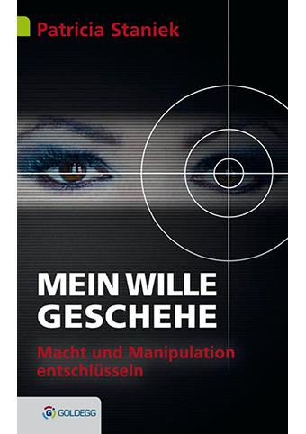 Patricia Staniek - Mein Wille geschehe. Macht und Manipulation entschlüsseln.